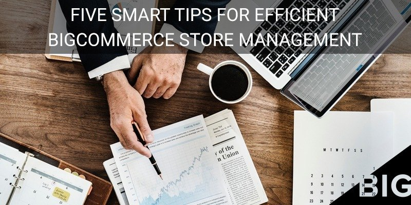 Five Smart Tips for Efficient BigCommerce Store Management