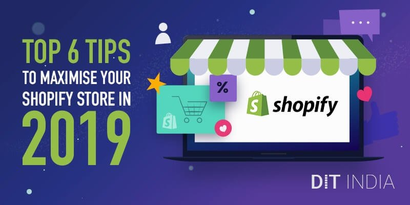 Top 6 Tips to Maximise Your Shopify Store in 2019