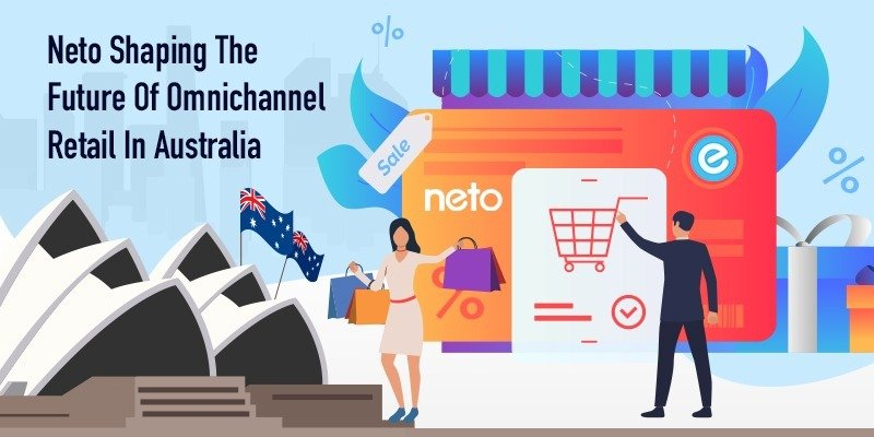 Neto Shaping the Future of Omnichannel Retail in Australia