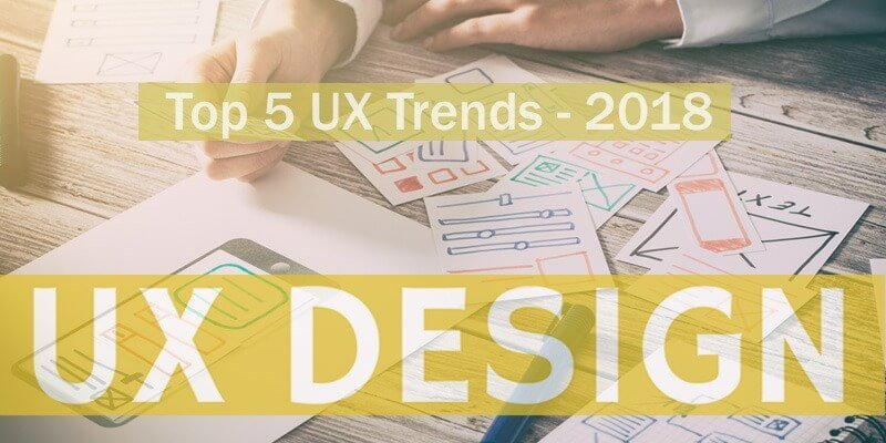 Top 5 UX Trends That Will Define the Space in 2018