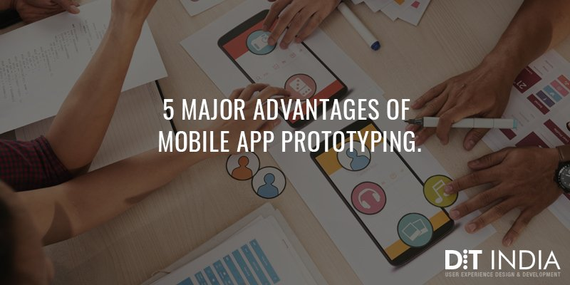5 Major Advantages of Mobile App Prototyping