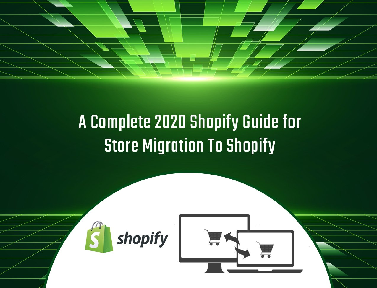 A Complete 2020 Shopify Guide for Store Migration To Shopify