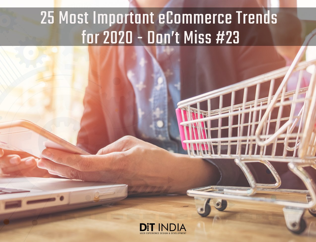 25 Most Important eCommerce Trends for 2020 – Don't Miss #23