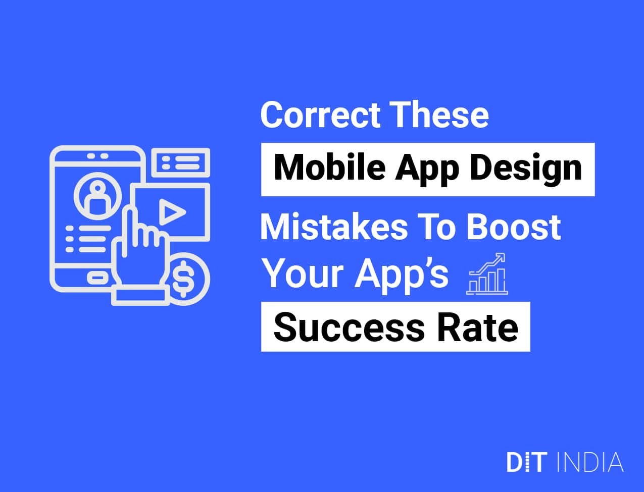 Correct These Mobile App Design Mistakes To Boost Your App's Success Rate